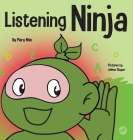 Listening Ninja: A Children's Book About Active Listening and Learning How to Listen Cover Image