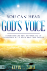 You Can Hear God's Voice: Supernatural Keys to Walking in Fellowship with Your Heavenly Father Cover Image
