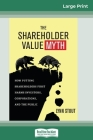The Shareholder Value Myth: How Putting Shareholders First Harms Investors, Corporations, and the Public (16pt Large Print Edition) Cover Image