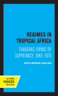 Regimes in Tropical Africa: Changing Forms of Supremacy, 1945-1975 Cover Image
