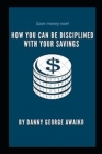 How You Can Be Disciplined with Your Savings Cover Image