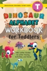 Dinosaur Alphabet Workbook for Toddlers: (Ages 3-4) ABC Letter Guides, Letter Tracing, Activities, and More! (Backpack Friendly 6