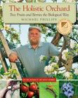 The Holistic Orchard: Tree Fruits and Berries the Biological Way Cover Image