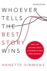 Whoever Tells the Best Story Wins: How to Use Your Own Stories to Communicate with Power and Impact Cover Image