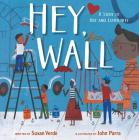 Hey, Wall: A Story of Art and Community Cover Image