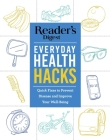 Reader's Digest Everyday Health Hacks: Quick Fixes to Prevent Disease and Improve Wellbeing Cover Image