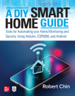A DIY Smart Home Guide: Tools for Automating Your Home Monitoring and Security Using Arduino, Esp8266, and Android Cover Image