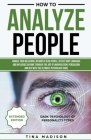 How to Analyze People: Handle your Relations, Instantly Read People, detect Body Language and Influence Anyone through the art of Manipulatio Cover Image