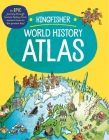 The Kingfisher World History Atlas: A pictoral guide to the world's people and events, 10000BCE-present (Kingfisher Atlas) Cover Image