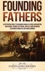 Founding Fathers: A Captivating Guide to Benjamin Franklin, George Washington, John Adams, Thomas Jefferson, John Jay, James Madison, Al Cover Image