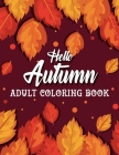 Hello Autumn: Adult Coloring Book: Stress Relieving 30 Autumn Designs Coloring Pages Cover Image