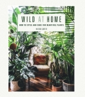 Wild at Home: How to style and care for beautiful plants Cover Image