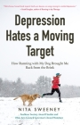 Depression Hates a Moving Target: How Running with My Dog Brought Me Back from the Brink Cover Image