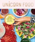 Unicorn Food: Beautiful Plant-Based Recipes to Nurture Your Inner Magical Beast Cover Image