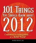 101 Things You Should Know about 2012: Countdown to Armageddon…or a Better World Cover Image