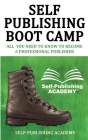 Self-Publishing Boot Camp All You Need to Know To Become a Professional Publisher Cover Image