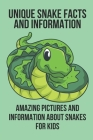 Unique Snake Facts And Information: Amazing Pictures And Information About Snakes For Kids: Funny Interesting Facts About Snakes Cover Image