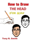 How to Draw The Head for Kids: Ears, Nose, Eyes and the chin Step by Step Techniques 160 pages Cover Image