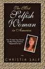 The Most Selfish Woman in America: How to Make Your Divorce the Best Thing That Ever Happened to You! Cover Image