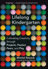 Lifelong Kindergarten: Cultivating Creativity Through Projects, Passion, Peers, and Play Cover Image