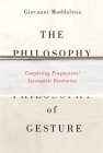 The Philosophy of Gesture: Completing Pragmatists' Incomplete Revolution Cover Image