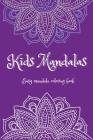 Kids Mandalas: Easy Mandalas Coloring Book Ι Fun, Easy and Relaxing Mandalas for Boys, Girls and Beginners Ι Coloring Pages Cover Image