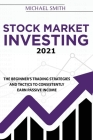 Stock Market Investing 2021: The Beginner's Trading Strategies And Tactics to Consistently Earn Passive Income Cover Image