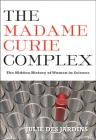 The Madame Curie Complex: The Hidden History of Women in Science Cover Image