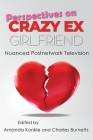 Perspectives on Crazy Ex-Girlfriend: Nuanced Postnetwork Television (Television and Popular Culture) Cover Image