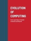 Evolution of Computing: From Logic Gates to Parallel Computers and Beyond Cover Image