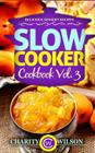 Slow Cooker Cookbook: Vol. 3 Delicious Dessert Recipes Cover Image