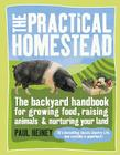 The Practical Homestead: The Backyard Handbook for Growing Food, Raising Animals & Nurturing Your Land Cover Image