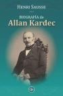 Biografía de Allan Kardec: Consejos, Reflexiones Y Máximas de Allan Kardec Cover Image