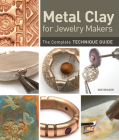 Metal Clay for Jewelry Makers: The Complete Technique Guide Cover Image