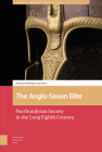 The Anglo-Saxon Elite: Northumbrian Society in the Long Eighth Century (Early Medieval North Atlantic) Cover Image