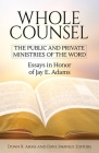 Whole Counsel: The Public and Private Ministries of the Word: Essays in Honor of Jay E. Adams Cover Image