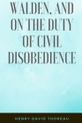 WALDEN and ON THE DUTY OF CIVIL DISOBEDIENCE: A Anthologies Classic - Nature and Ecology - Classic Literature and Fiction - Law and History Cover Image