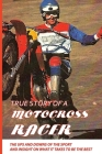 True Story Of A Motocross Racer: The Ups And Downs Of The Sport And Insight On What It Takes To Be The Best: Inspirational Sport Story Cover Image