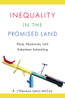 Inequality in the Promised Land: Race, Resources, and Suburban Schooling Cover Image
