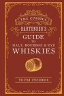 The Curious Bartender's Guide to Malt, Bourbon & Rye Whiskies Cover Image