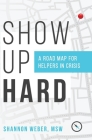 Show Up Hard: A Road Map for Helpers in Crisis Cover Image