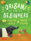 Origami for Beginners: The Creative World of Paper Folding: Easy Origami Book with 36 Projects: Great for Kids or Adult Beginners Cover Image