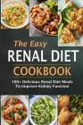The Easy Renal Diet Cookbook: 100+ Delicious Renal Diet Meals to Improve Kidney Function Cover Image