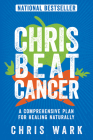 Chris Beat Cancer: A Comprehensive Plan for Healing Naturally Cover Image