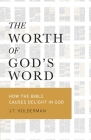 The Worth of God's Word: How the Bible Causes Delight In God Cover Image