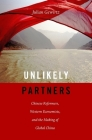 Unlikely Partners: Chinese Reformers, Western Economists, and the Making of Global China Cover Image