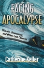 Facing Apocalypse: Climate, Democracy, and Other Last Chances Cover Image