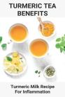 Turmeric Tea Benefits: Turmeric Milk Recipe For Inflammation: Alternative To Turmeric For Inflammation Cover Image
