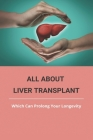 All About Liver Transplant: Which Can Prolong Your Longevity: How Much Does A Liver Transplant Cost Cover Image
