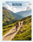 Bikepacking: Exploring the Roads Less Cycled Cover Image